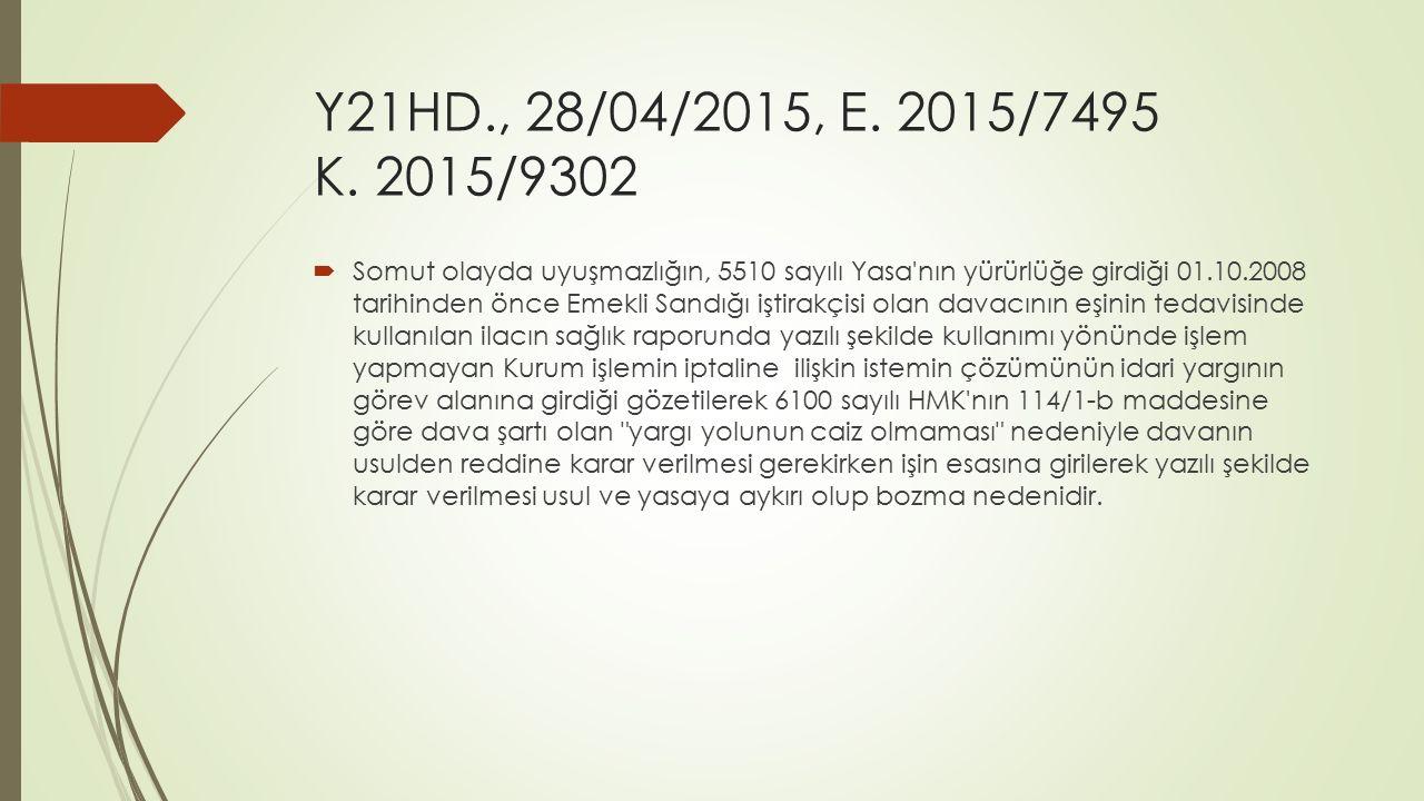 Y21HD., 28/04/2015, E. 2015/7495 K. 2015/9302  Somut olayda uyuşmazlığın, 5510 sayılı Yasa'nın yürürlüğe girdiği 01.10.2008 tarihinden önce Emekli Sa