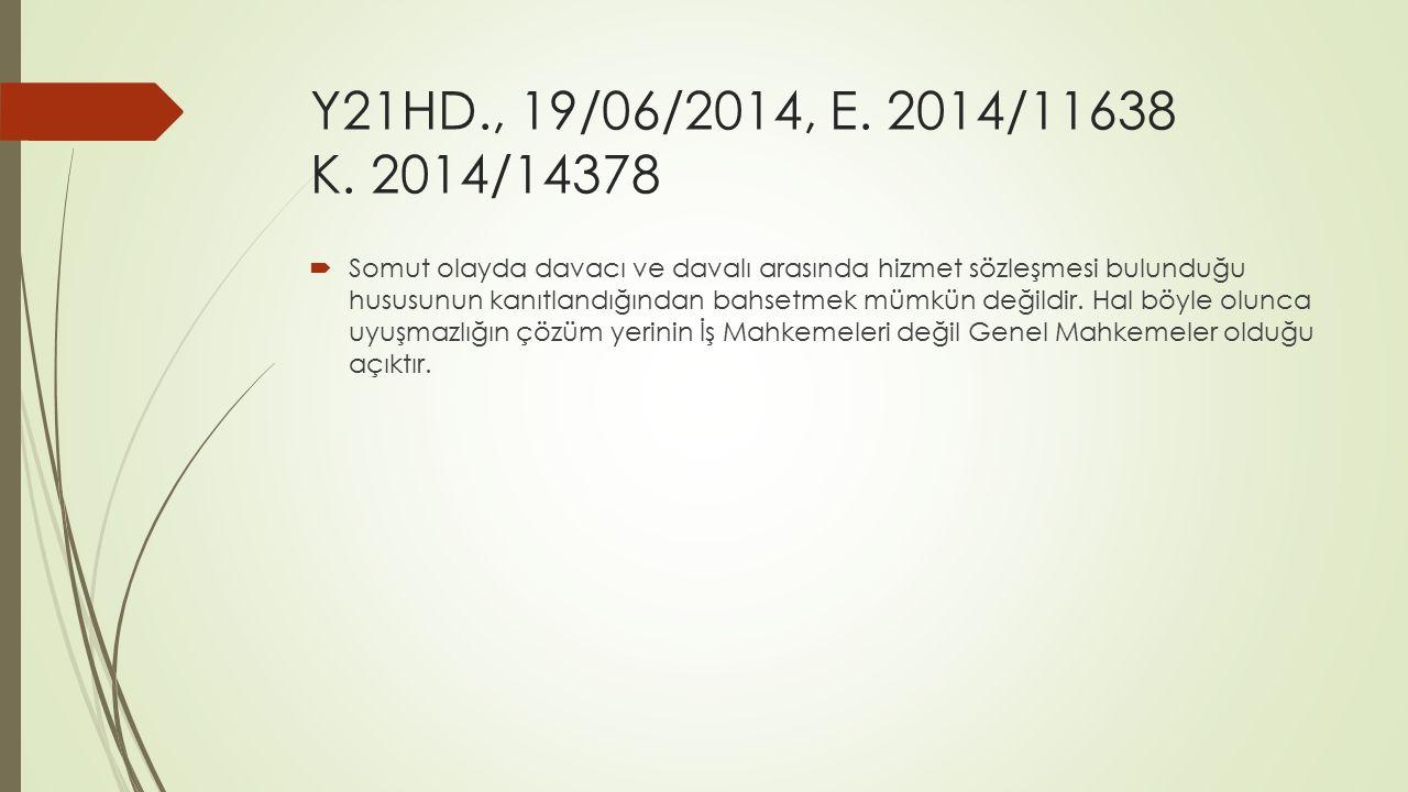 Y21HD., 19/06/2014, E. 2014/11638 K. 2014/14378  Somut olayda davacı ve davalı arasında hizmet sözleşmesi bulunduğu hususunun kanıtlandığından bahset