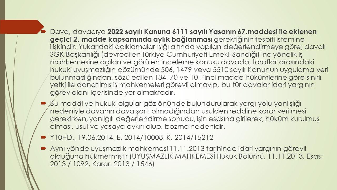  Dava, davacıya 2022 sayılı Kanuna 6111 sayılı Yasanın 67.maddesi ile eklenen geçici 2. madde kapsamında aylık bağlanması gerektiğinin tespiti istemi