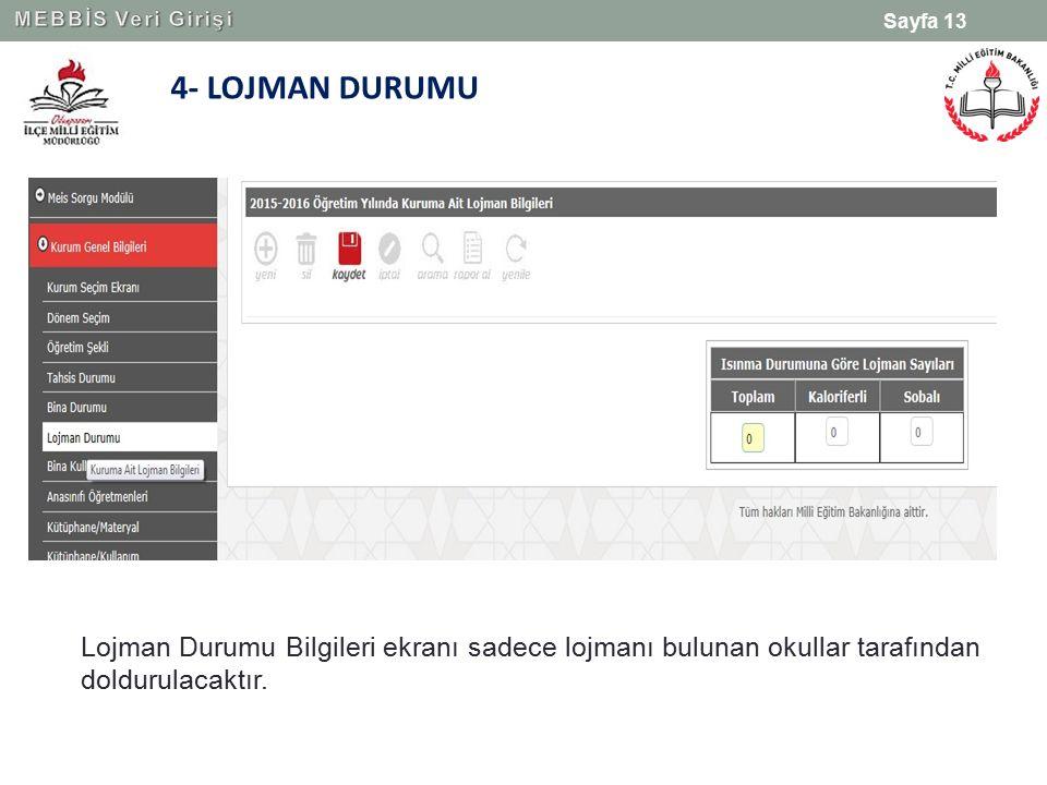 4- LOJMAN DURUMU Sayfa 13 Lojman Durumu Bilgileri ekranı sadece lojmanı bulunan okullar tarafından doldurulacaktır.