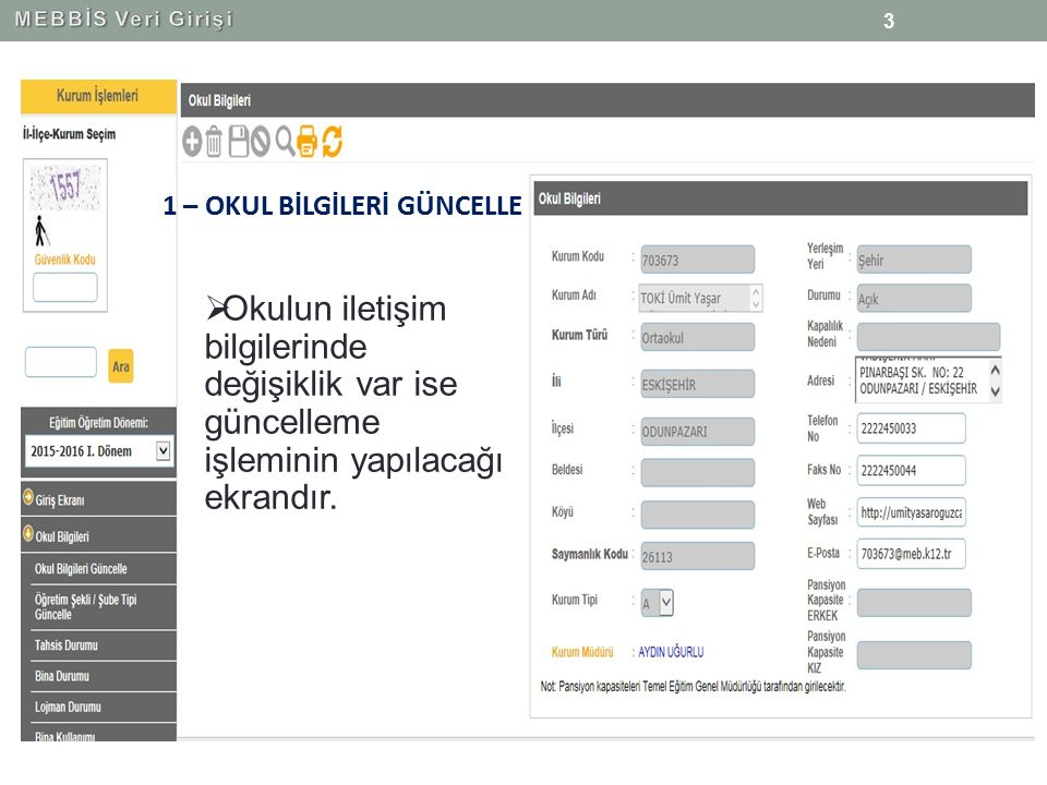 3  Okulun iletişim bilgilerinde değişiklik var ise güncelleme işleminin yapılacağı ekrandır. 1 – OKUL BİLGİLERİ GÜNCELLE