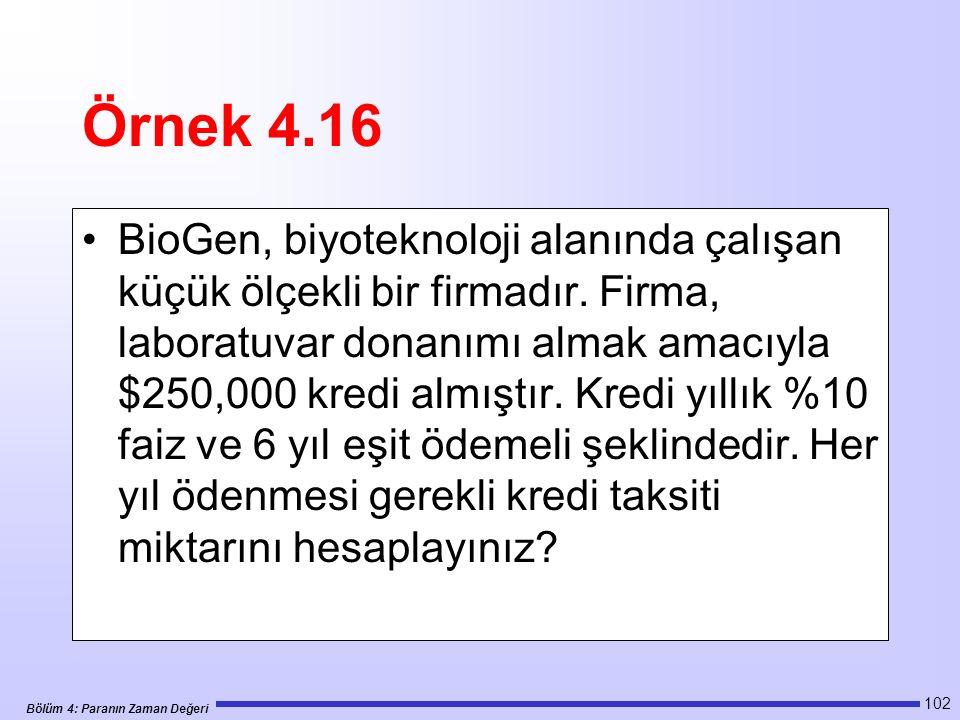 Bölüm 4: Paranın Zaman Değeri 102 Örnek 4.16 BioGen, biyoteknoloji alanında çalışan küçük ölçekli bir firmadır.