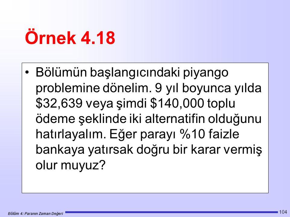 Bölüm 4: Paranın Zaman Değeri 104 Örnek 4.18 Bölümün başlangıcındaki piyango problemine dönelim.