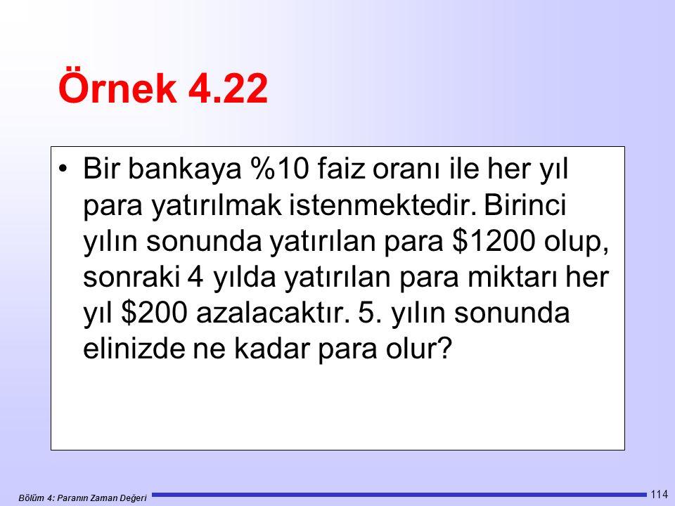 Bölüm 4: Paranın Zaman Değeri 114 Örnek 4.22 Bir bankaya %10 faiz oranı ile her yıl para yatırılmak istenmektedir.