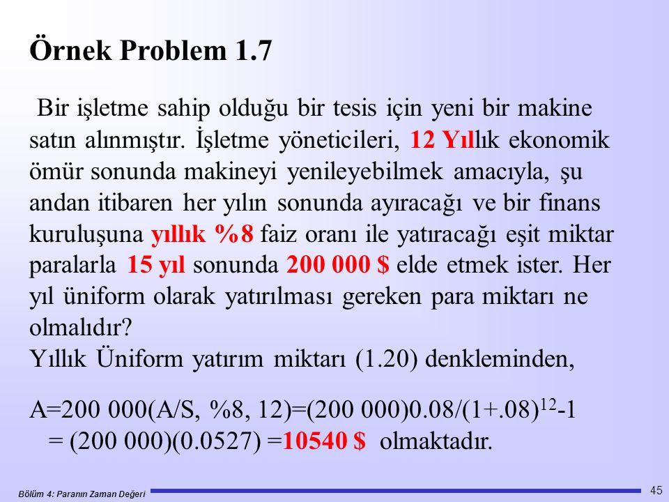 Bölüm 4: Paranın Zaman Değeri 45 Örnek Problem 1.7 Bir işletme sahip olduğu bir tesis için yeni bir makine satın alınmıştır.