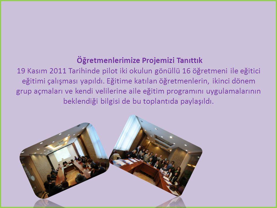 Öğretmenlerimize Projemizi Tanıttık 19 Kasım 2011 Tarihinde pilot iki okulun gönüllü 16 öğretmeni ile eğitici eğitimi çalışması yapıldı.