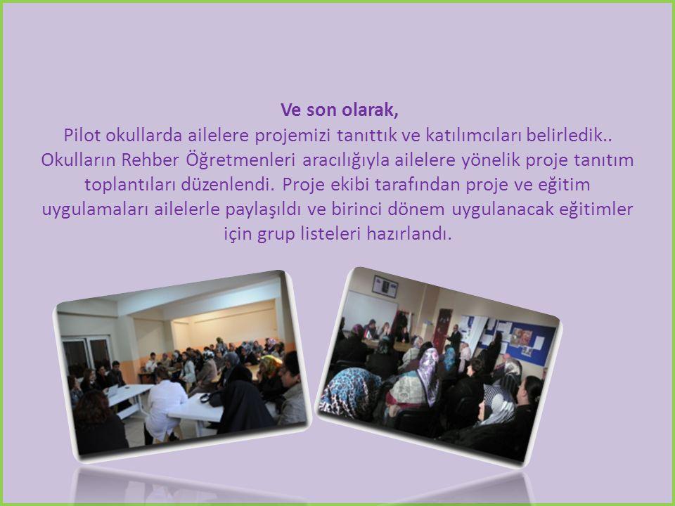 Ve son olarak, Pilot okullarda ailelere projemizi tanıttık ve katılımcıları belirledik..