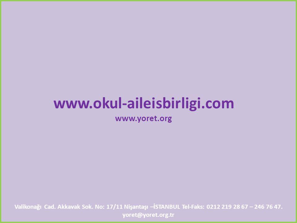 www.okul-aileisbirligi.com www.yoret.org Valikonağı Cad. Akkavak Sok. No: 17/11 Nişantaşı –İSTANBUL Tel-Faks: 0212 219 28 67 – 246 76 47. yoret@yoret.