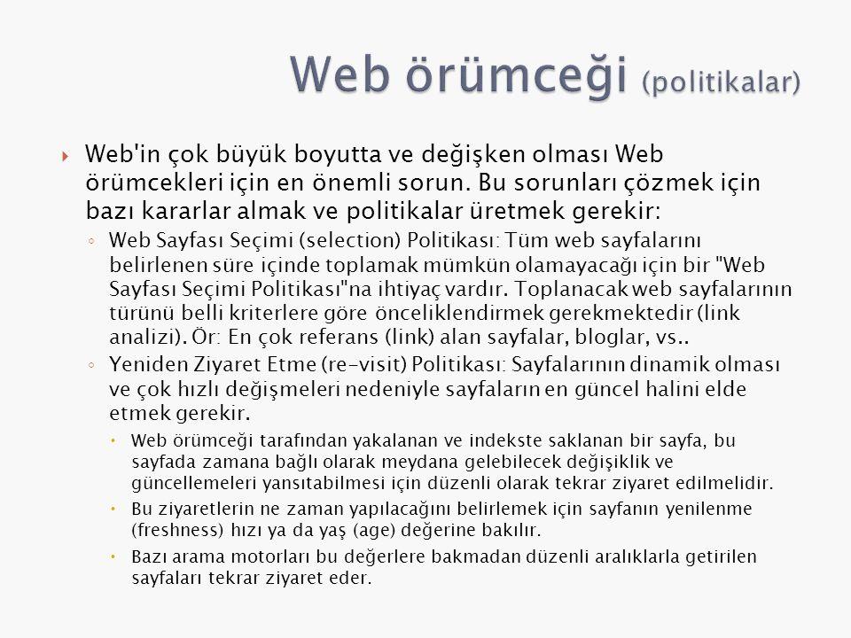  Web'in çok büyük boyutta ve değişken olması Web örümcekleri için en önemli sorun. Bu sorunları çözmek için bazı kararlar almak ve politikalar üretme