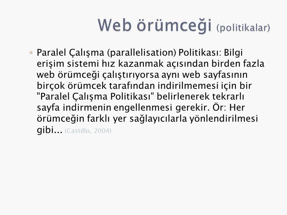 ◦ Paralel Çalışma (parallelisation) Politikası: Bilgi erişim sistemi hız kazanmak açısından birden fazla web örümceği çalıştırıyorsa aynı web sayfasın