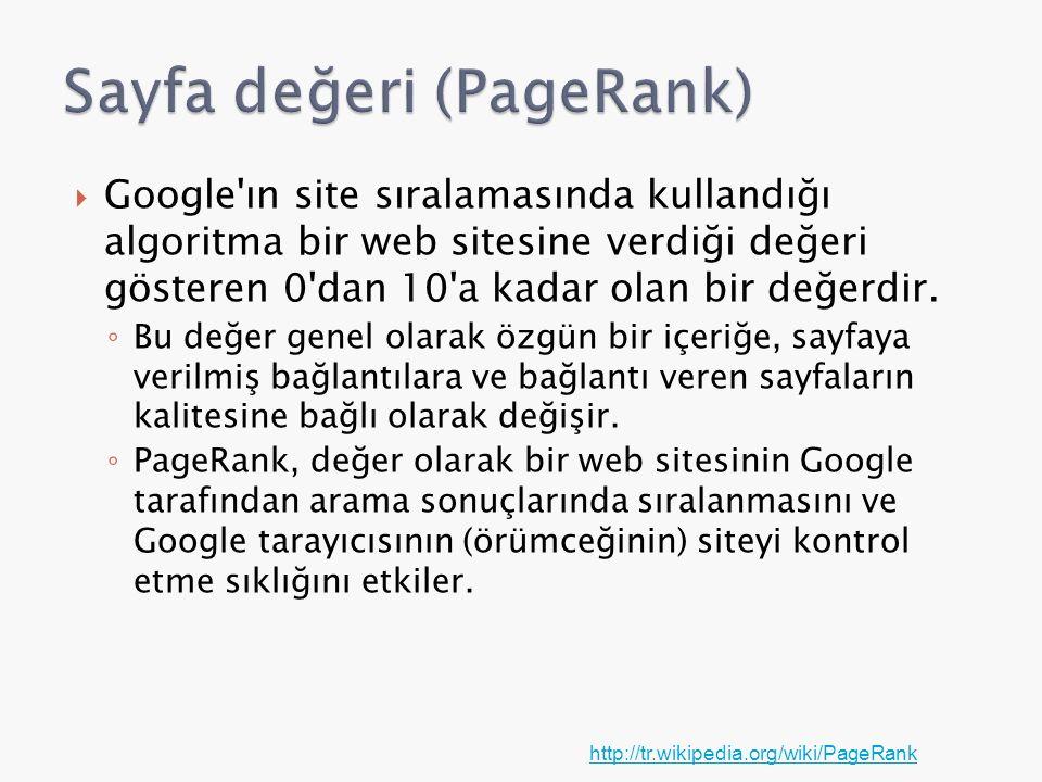  Google'ın site sıralamasında kullandığı algoritma bir web sitesine verdiği değeri gösteren 0'dan 10'a kadar olan bir değerdir. ◦ Bu değer genel olar