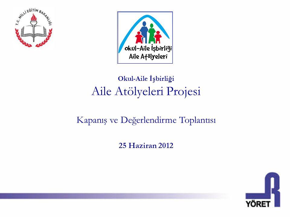 Okul-Aile İşbirliği Aile Atölyeleri Projesi Kapanış ve Değerlendirme Toplantısı 25 Haziran 2012