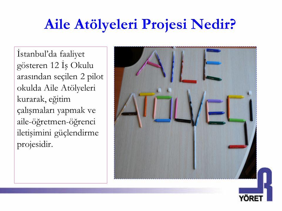 Aile Atölyeleri Projesi Nedir? İstanbul'da faaliyet gösteren 12 İş Okulu arasından seçilen 2 pilot okulda Aile Atölyeleri kurarak, eğitim çalışmaları