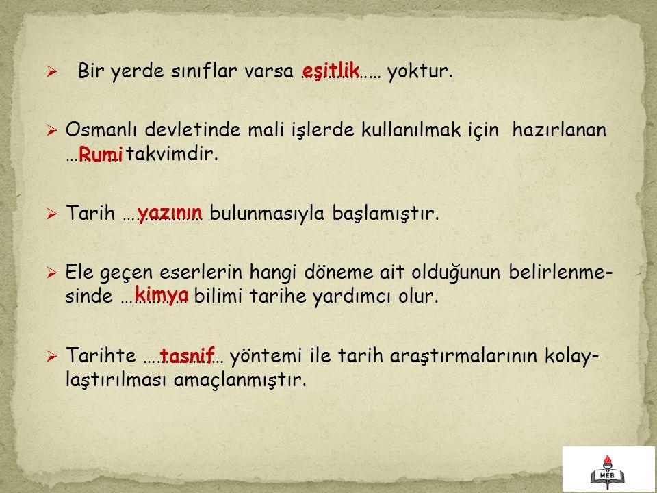  Bir yerde sınıflar varsa ……………… yoktur.  Osmanlı devletinde mali işlerde kullanılmak için hazırlanan ………… takvimdir.  Tarih ……………… bulunmasıyla ba