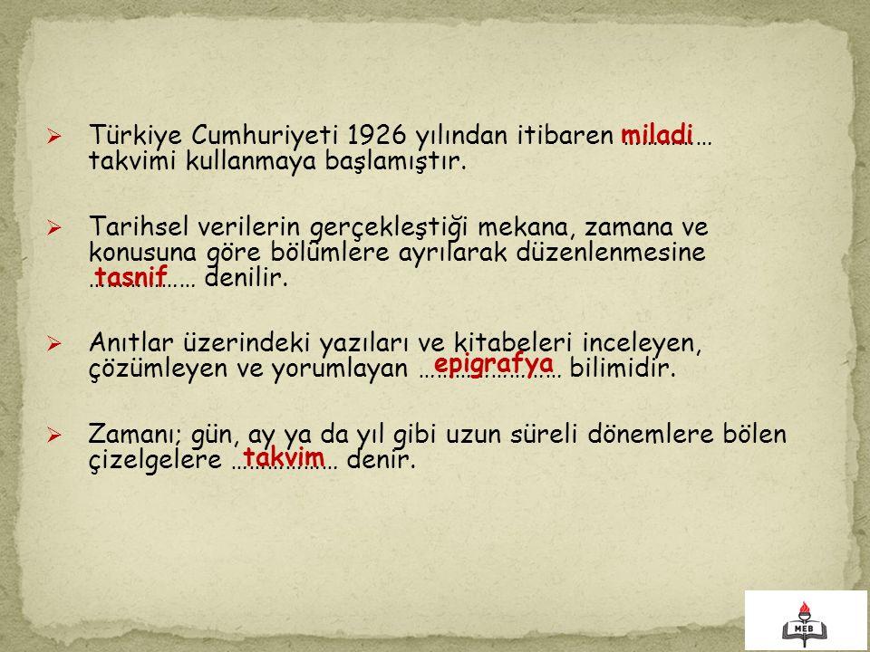  Türkiye Cumhuriyeti 1926 yılından itibaren …………… takvimi kullanmaya başlamıştır.  Tarihsel verilerin gerçekleştiği mekana, zamana ve konusuna göre