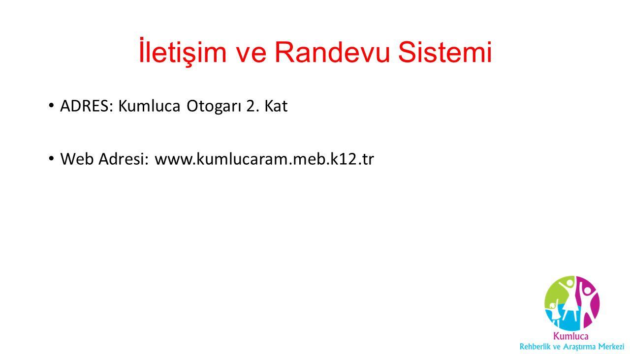 İletişim ve Randevu Sistemi ADRES: Kumluca Otogarı 2. Kat Web Adresi: www.kumlucaram.meb.k12.tr