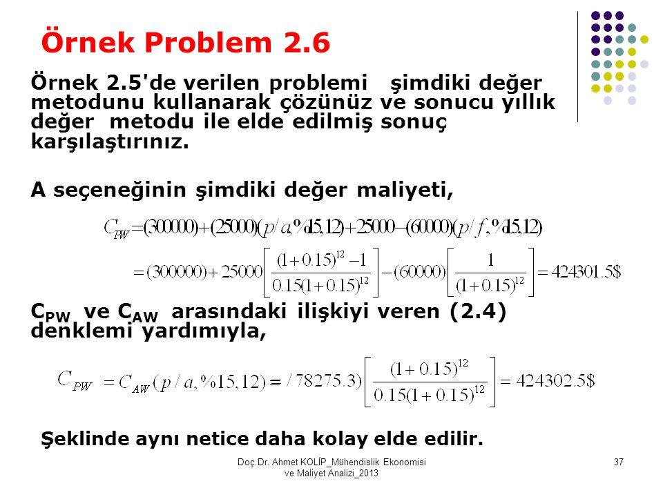 Örnek Problem 2.6 Örnek 2.5'de verilen problemi şimdiki değer metodunu kullanarak çözünüz ve sonucu yıllık değer metodu ile elde edilmiş sonuç karşıla