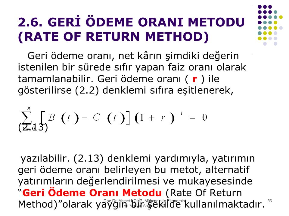 2.6. GERİ ÖDEME ORANI METODU (RATE OF RETURN METHOD) Geri ödeme oranı, net kârın şimdiki değerin istenilen bir sürede sıfır yapan faiz oranı olarak ta