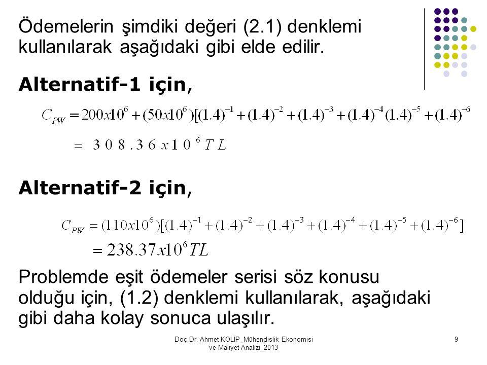 Ödemelerin şimdiki değeri (2.1) denklemi kullanılarak aşağıdaki gibi elde edilir. Alternatif-1 için, Alternatif-2 için, Problemde eşit ödemeler serisi