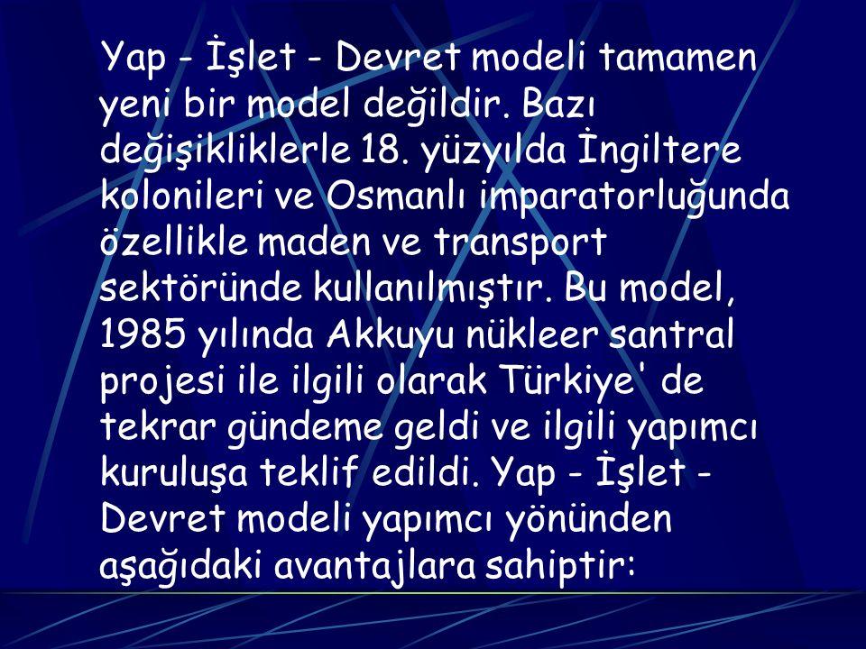 Yap - İşlet - Devret modeli tamamen yeni bir model değildir. Bazı değişikliklerle 18. yüzyılda İngiltere kolonileri ve Osmanlı imparatorluğunda özelli