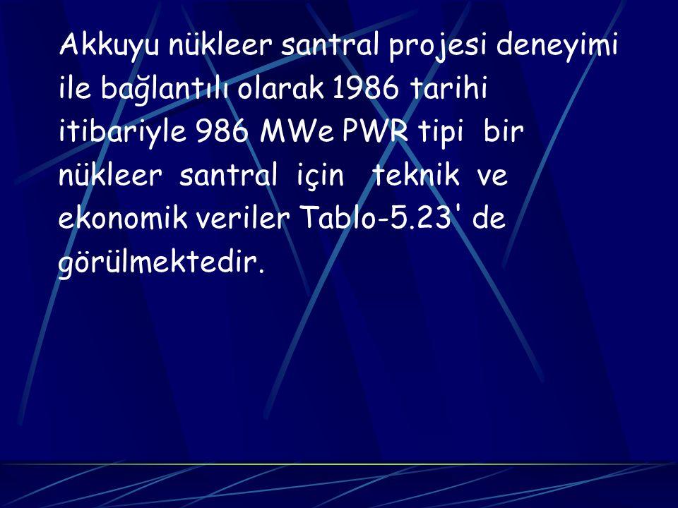 Akkuyu nükleer santral projesi deneyimi ile bağlantılı olarak 1986 tarihi itibariyle 986 MWe PWR tipi bir nükleer santral için teknik ve ekonomik veri