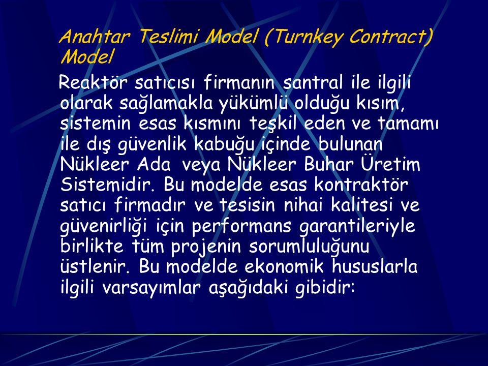 Anahtar Teslimi Model (Turnkey Contract) Model Reaktör satıcısı firmanın santral ile ilgili olarak sağlamakla yükümlü olduğu kısım, sistemin esas kısm