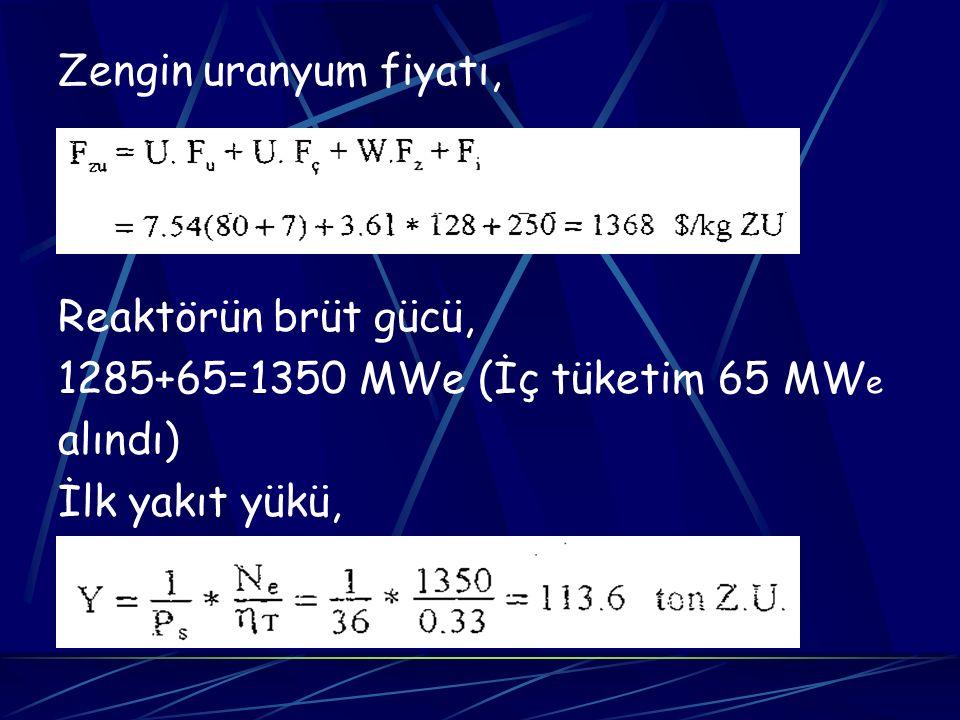 Zengin uranyum fiyatı, Reaktörün brüt gücü, 1285+65=1350 MWe (İç tüketim 65 MW e alındı) İlk yakıt yükü,