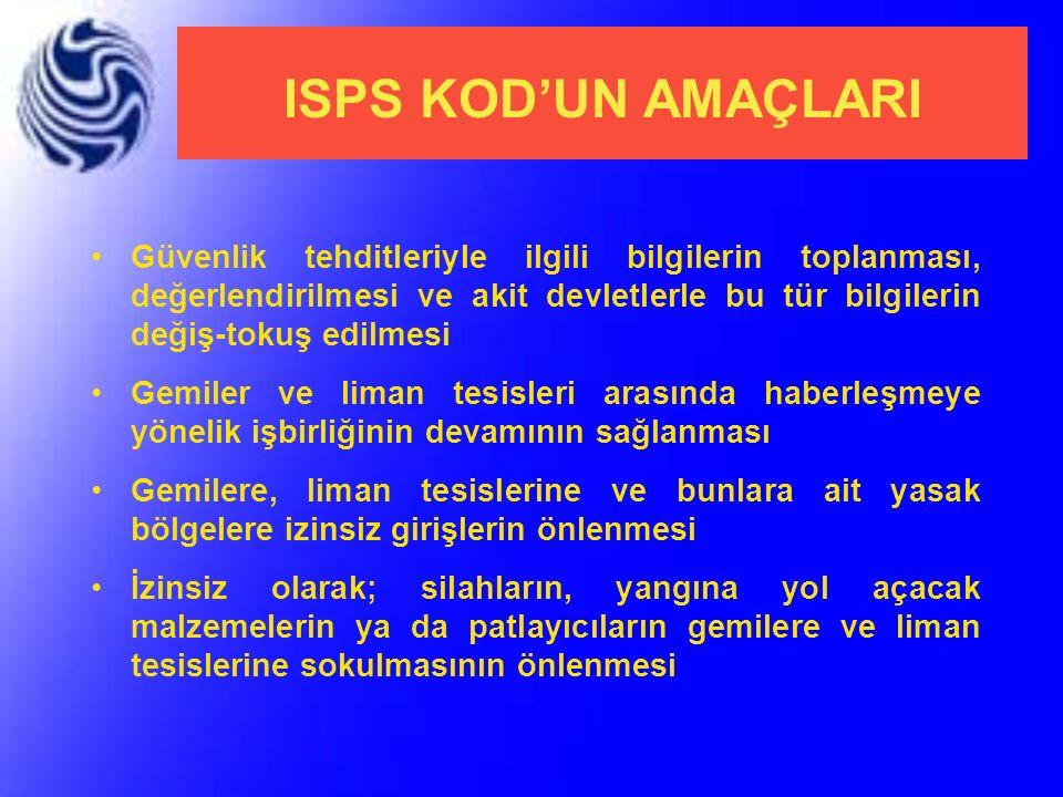ISPS KOD'UN AMAÇLARI Güvenlik tehditleriyle ilgili bilgilerin toplanması, değerlendirilmesi ve akit devletlerle bu tür bilgilerin değiş-tokuş edilmesi