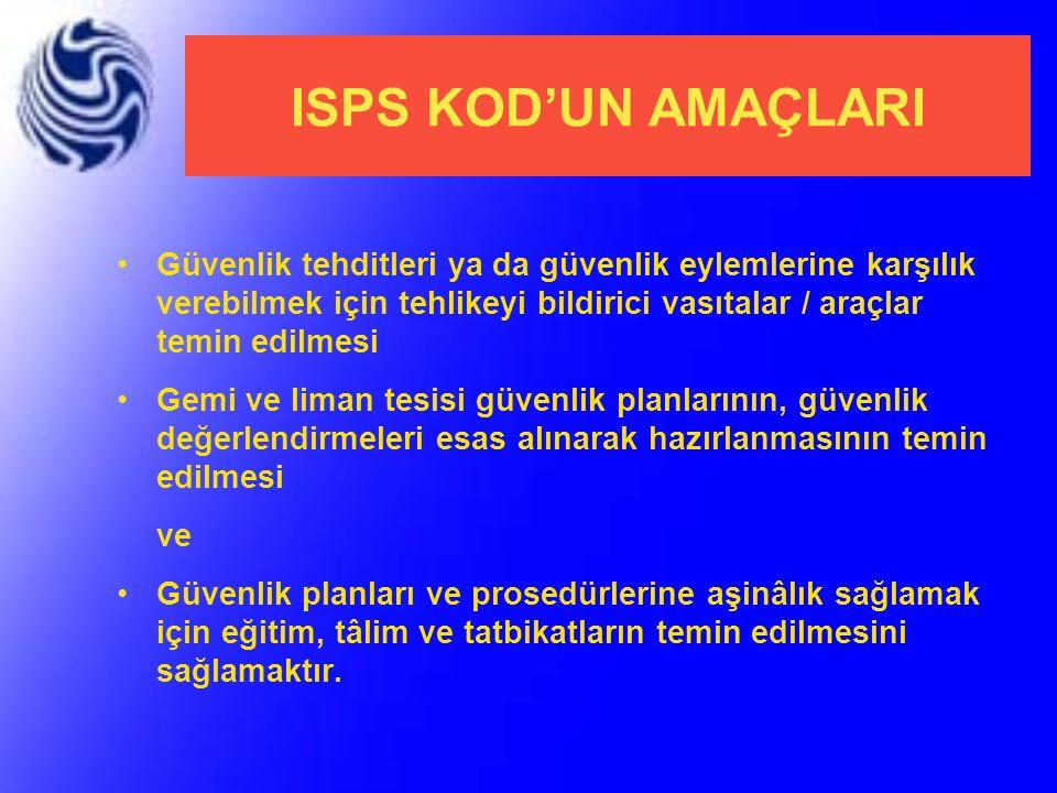 ISPS KOD'UN AMAÇLARI Güvenlik tehditleri ya da güvenlik eylemlerine karşılık verebilmek için tehlikeyi bildirici vasıtalar / araçlar temin edilmesi Ge