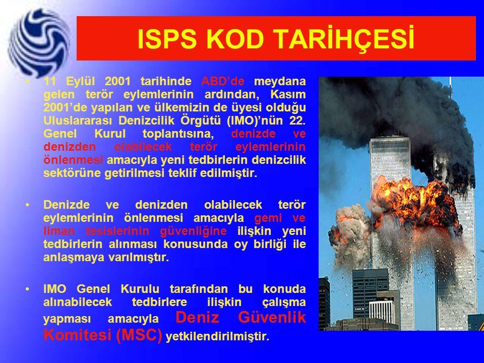 ISPS KOD TARİHÇESİ 11 Eylül 2001 tarihinde ABD'de meydana gelen terör eylemlerinin ardından, Kasım 2001'de yapılan ve ülkemizin de üyesi olduğu Ulusla
