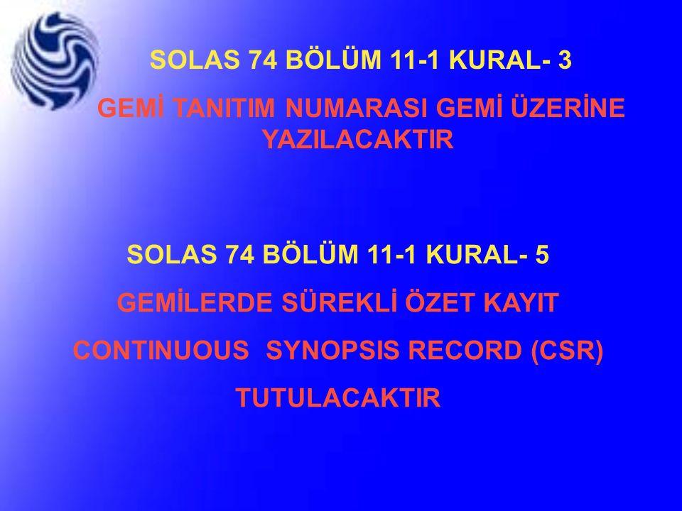 SOLAS 74 BÖLÜM 11-1 KURAL- 3 GEMİ TANITIM NUMARASI GEMİ ÜZERİNE YAZILACAKTIR SOLAS 74 BÖLÜM 11-1 KURAL- 5 GEMİLERDE SÜREKLİ ÖZET KAYIT CONTINUOUS SYNO