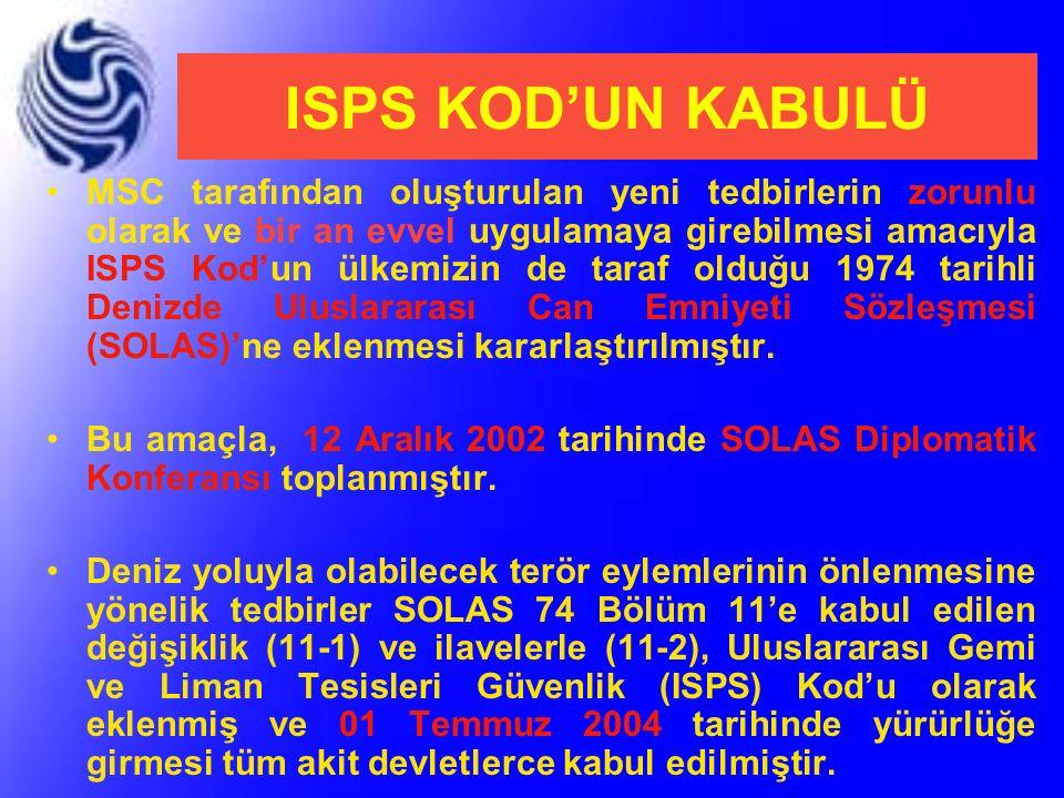 ISPS KOD'UN KABULÜ MSC tarafından oluşturulan yeni tedbirlerin zorunlu olarak ve bir an evvel uygulamaya girebilmesi amacıyla ISPS Kod'un ülkemizin de