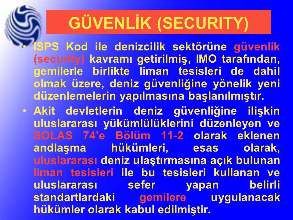 GÜVENLİK (SECURITY) ISPS Kod ile denizcilik sektörüne güvenlik (security) kavramı getirilmiş, IMO tarafından, gemilerle birlikte liman tesisleri de da