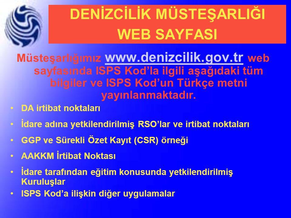 DENİZCİLİK MÜSTEŞARLIĞI WEB SAYFASI Müsteşarlığımız www.denizcilik.gov.tr web sayfasında ISPS Kod'la ilgili aşağıdaki tüm bilgiler ve ISPS Kod'un Türk