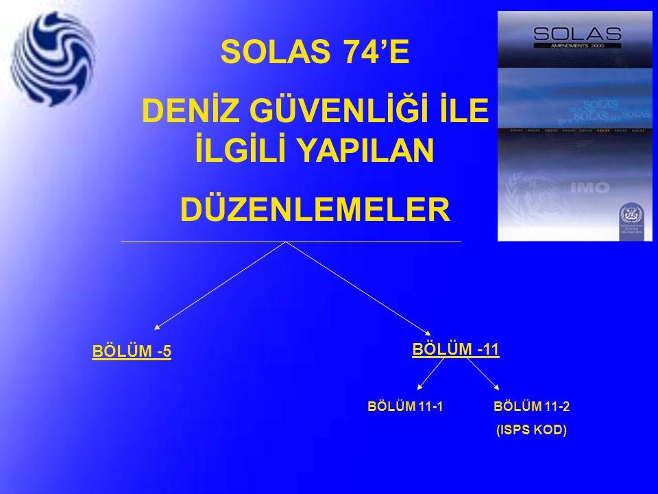 SOLAS 74'E DENİZ GÜVENLİĞİ İLE İLGİLİ YAPILAN DÜZENLEMELER BÖLÜM -5 BÖLÜM -11 BÖLÜM 11-1BÖLÜM 11-2 (ISPS KOD)