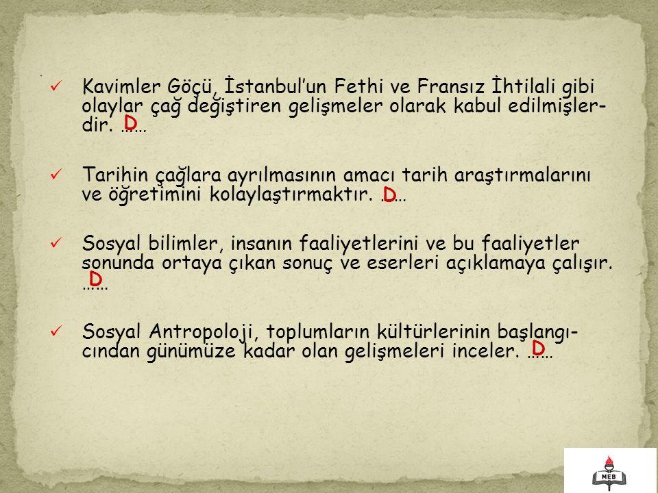 Kavimler Göçü, İstanbul'un Fethi ve Fransız İhtilali gibi olaylar çağ değiştiren gelişmeler olarak kabul edilmişler- dir. …… Tarihin çağlara ayrılması
