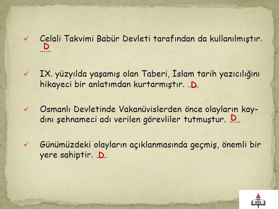 Celali Takvimi Babür Devleti tarafından da kullanılmıştır. …… IX. yüzyılda yaşamış olan Taberi, İslam tarih yazıcılığını hikayeci bir anlatımdan kurta