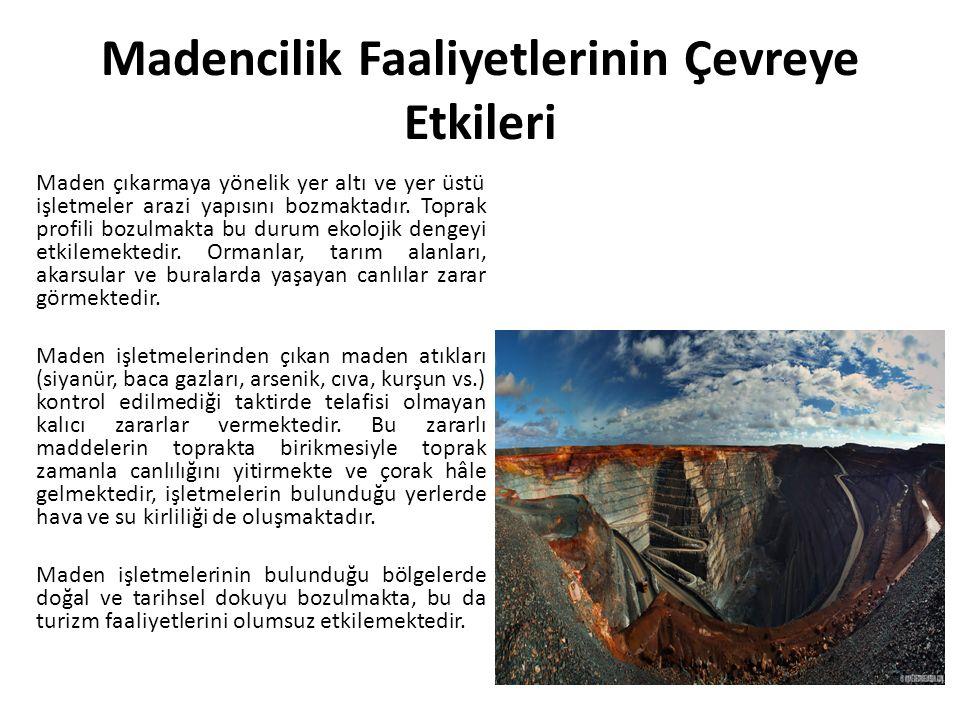Madencilik Faaliyetlerinin Çevreye Etkileri Maden çıkarmaya yönelik yer altı ve yer üstü işletmeler arazi yapısını bozmaktadır.