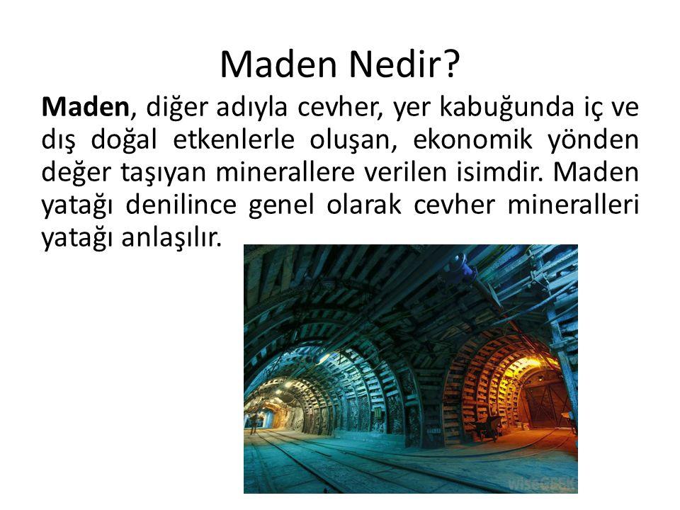 Maden Yatağı Maden yatağı; karlı şekilde potansiyel olarak çıkartılabilen, yeryüzünde veya yeraltında doğal olarak oluşmuş maddelerin (katı, sıvı, gaz) yoğunlaşmış şeklidir.