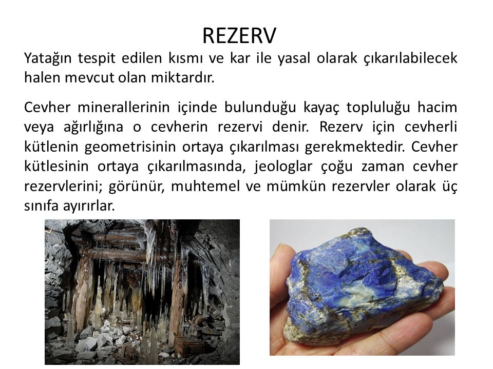 REZERV Yatağın tespit edilen kısmı ve kar ile yasal olarak çıkarılabilecek halen mevcut olan miktardır.