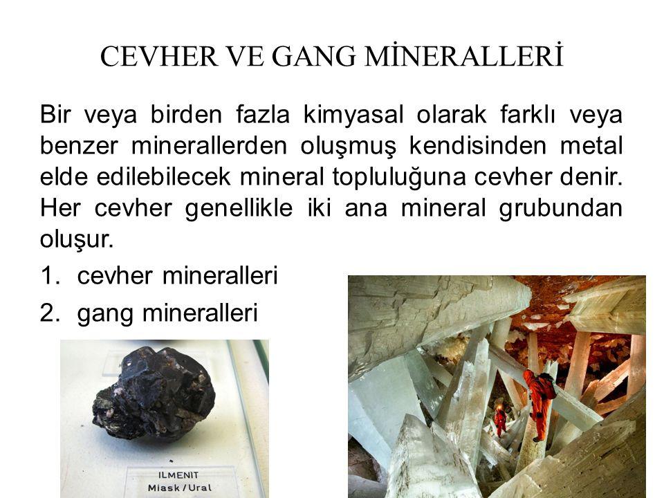 CEVHER VE GANG MİNERALLERİ Bir veya birden fazla kimyasal olarak farklı veya benzer minerallerden oluşmuş kendisinden metal elde edilebilecek mineral topluluğuna cevher denir.