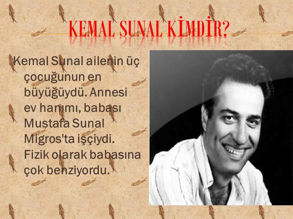 Kemal Sunal ailenin üç çocuğunun en büyüğüydü. Annesi ev hanımı, babası Mustafa Sunal Migros'ta işçiydi. Fizik olarak babasına çok benziyordu.