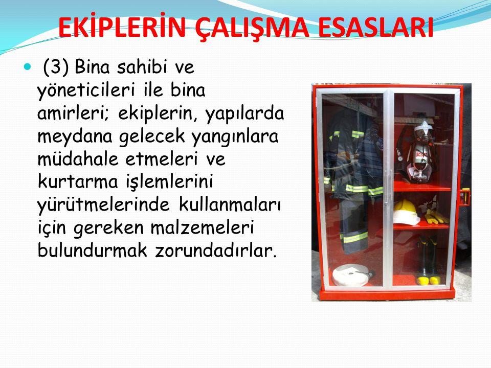 EKİPLERİN ÇALIŞMA ESASLARI (3) Bina sahibi ve yöneticileri ile bina amirleri; ekiplerin, yapılarda meydana gelecek yangınlara müdahale etmeleri ve kur