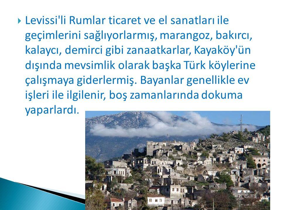  Levissi li Rumlar ticaret ve el sanatları ile geçimlerini sağlıyorlarmış, marangoz, bakırcı, kalaycı, demirci gibi zanaatkarlar, Kayaköy ün dışında mevsimlik olarak başka Türk köylerine çalışmaya giderlermiş.