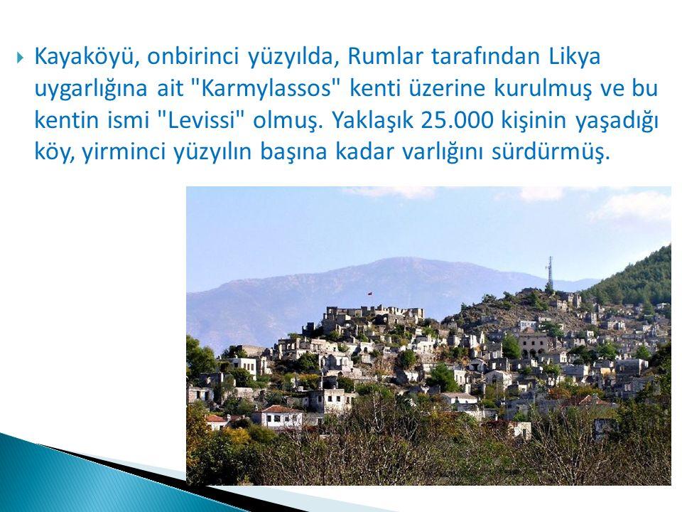  Kayaköyü, onbirinci yüzyılda, Rumlar tarafından Likya uygarlığına ait Karmylassos kenti üzerine kurulmuş ve bu kentin ismi Levissi olmuş.