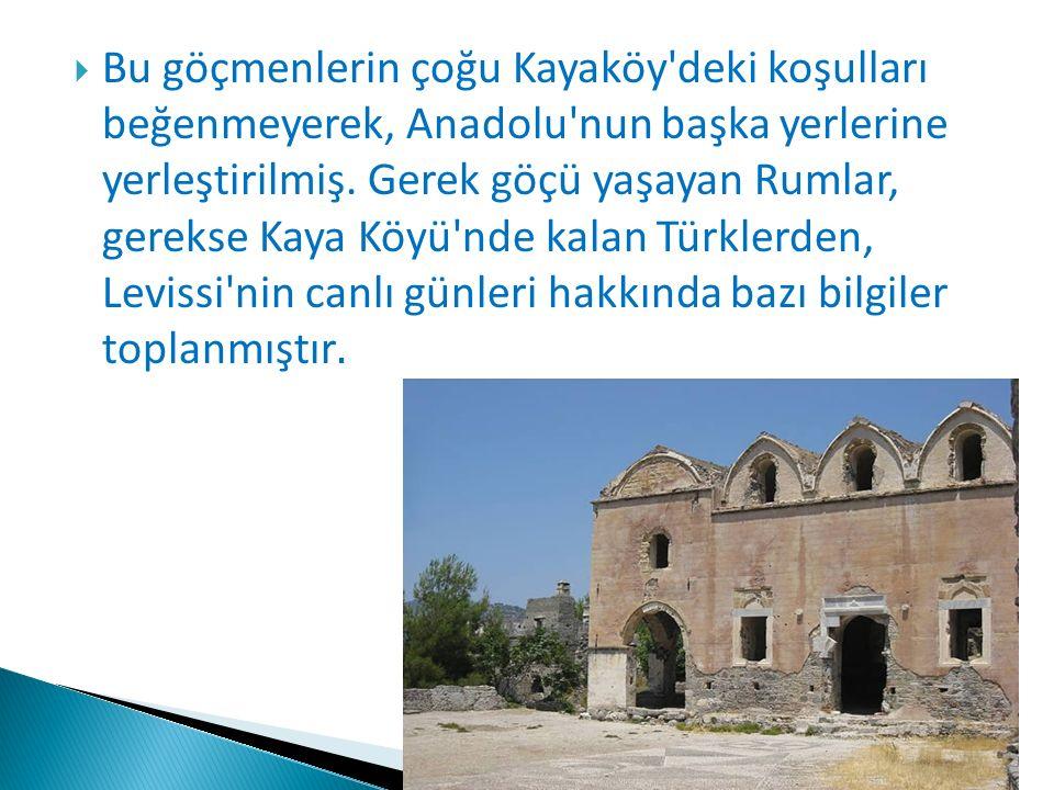  Bu göçmenlerin çoğu Kayaköy'deki koşulları beğenmeyerek, Anadolu'nun başka yerlerine yerleştirilmiş. Gerek göçü yaşayan Rumlar, gerekse Kaya Köyü'nd