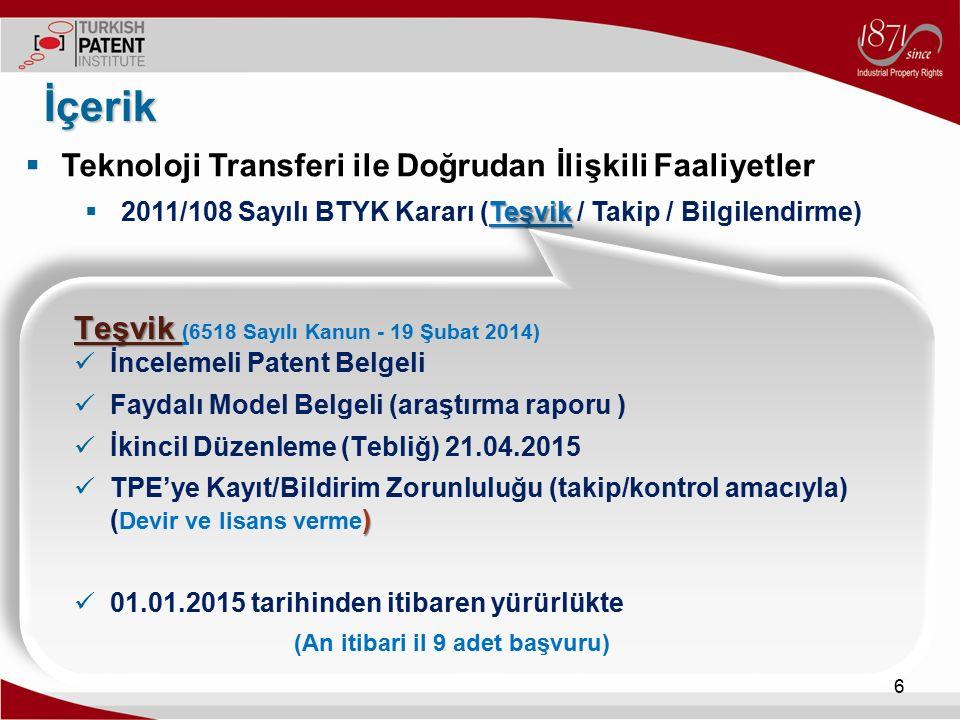  Teknoloji Transferi ile Doğrudan İlişkili Faaliyetler Teşvik  2011/108 Sayılı BTYK Kararı (Teşvik / Takip / Bilgilendirme) İçerik 7 Teşvik Türkiye'de gerçekleştirilen araştırma, geliştirme ve yenilik faaliyetleri ile yazılım faaliyetleri neticesinde ortaya çıkan buluşların Kiralanması / Lisanslanması Devri / Satışı Türkiye'de seri üretimi ve pazarlanması Türkiye'deki üretim sürecinde kullanılarak üretilen ürünlerin (buluşa atfedilen kısmının) satışı % 50'si kurumlar ve gelir vergisinden muaf