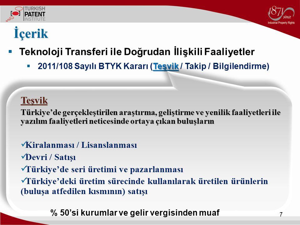  Teknoloji Transferi ile Doğrudan İlişkili Faaliyetler Teşvik  2011/108 Sayılı BTYK Kararı (Teşvik / Takip / Bilgilendirme) İçerik 7 Teşvik Türkiye'