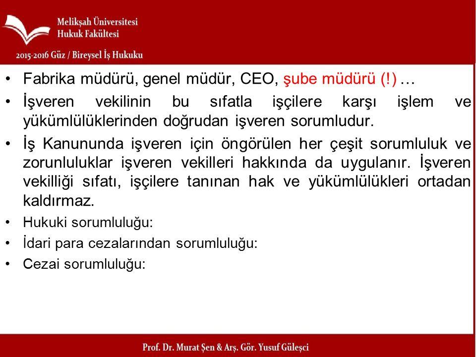 Fabrika müdürü, genel müdür, CEO, şube müdürü (!) … İşveren vekilinin bu sıfatla işçilere karşı işlem ve yükümlülüklerinden doğrudan işveren sorumludu