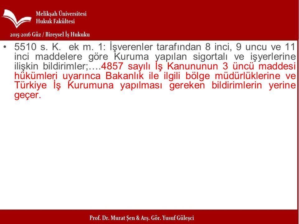 5510 s. K. ek m. 1: İşverenler tarafından 8 inci, 9 uncu ve 11 inci maddelere göre Kuruma yapılan sigortalı ve işyerlerine ilişkin bildirimler;….4857